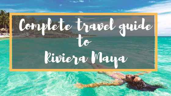 Complete travel guide to Riviera Maya